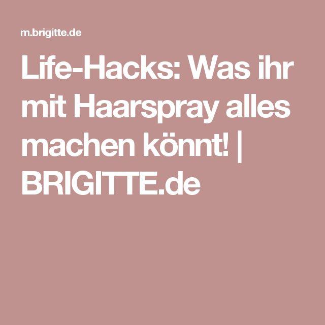 Life-Hacks: Was ihr mit Haarspray alles machen könnt!   BRIGITTE.de
