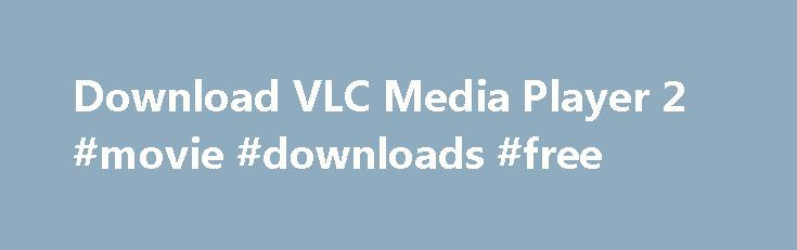 Download VLC Media Player 2 #movie #downloads #free http://free.remmont.com/download-vlc-media-player-2-movie-downloads-free/  #window media player free download # AppHit – AppHit only provides you the best software. VLC Media Player 2.0.1 Publisher's description VLC (initially VideoLAN Client) is a highly portable multimedia player for various audio and video formats (MPEG-1, MPEG-2, MPEG-4, DivX, mp3, ogg. ) as well as DVDs, VCDs, and various streaming protocols. It can […]