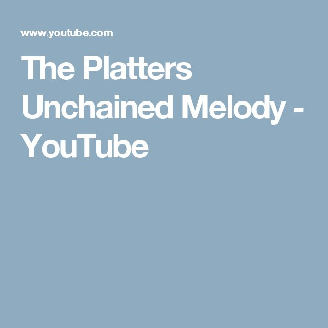 The Platters Unchained Melody - YouTube