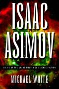 Michael White. Isaac Asimov; a Life of the Grand Master of Science Fiction (New York: Carroll and Graf, 2005)