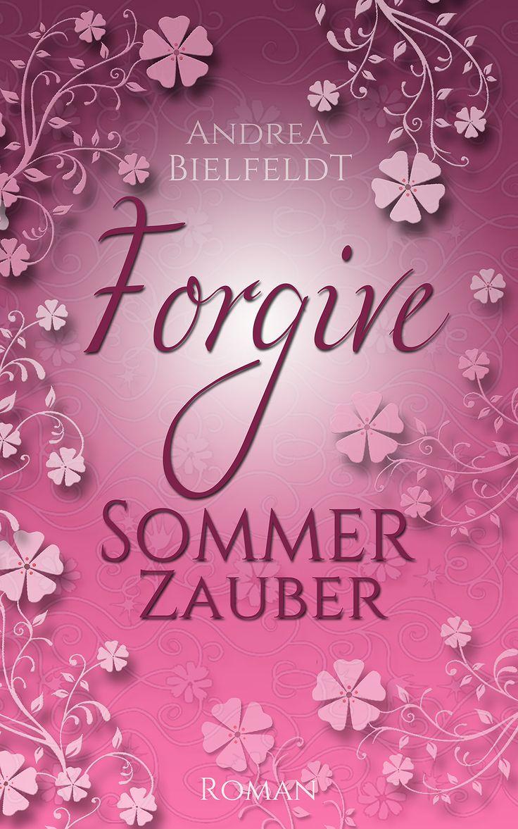 FORGIVE Sommerzauber erscheint bereits am 13.Mai 2016 als #ebook sowie als #Taschenbuch in allen Onlinshops sowie im Buchhandel. #AndreaBielfeldt #Jahreszeitenreihe