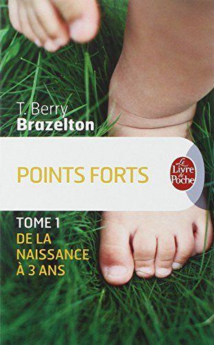 Points forts, Tome 1: De la naissance a 3 ans de T. Berry Brazelton