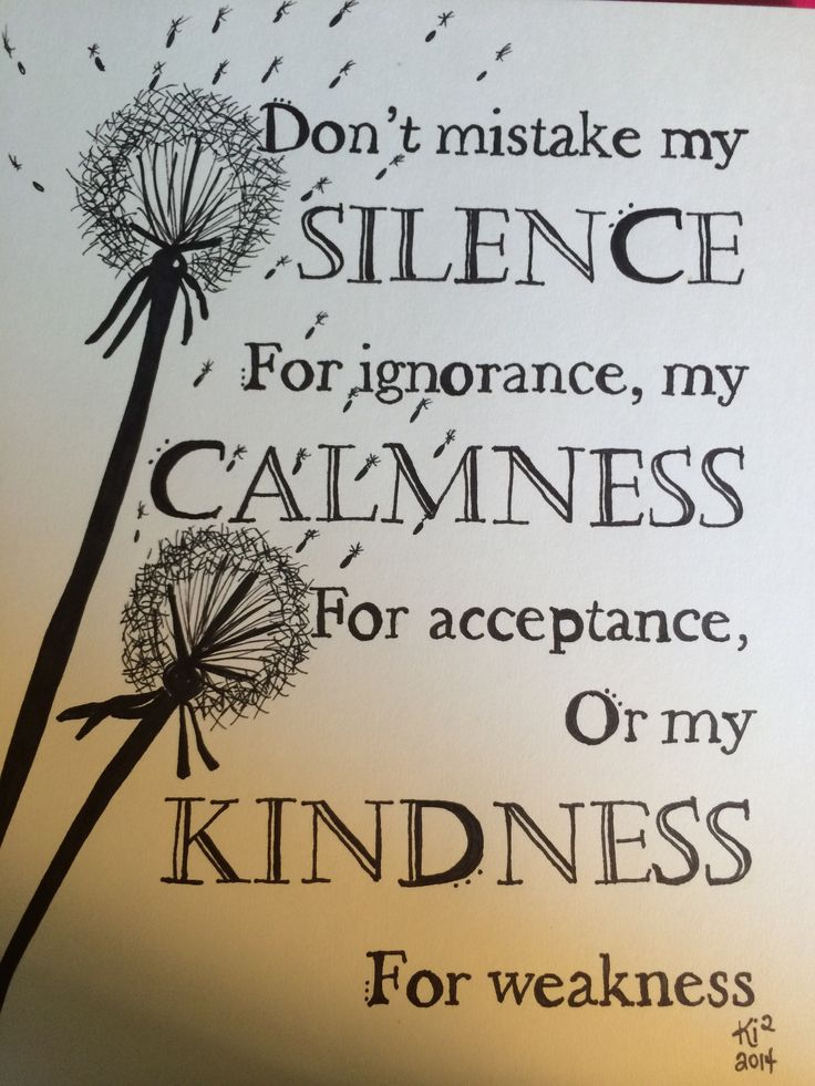 Doodle Art. Don't Mistake my silence for ignorance, my calmness for acceptance, or my kindness for weakness