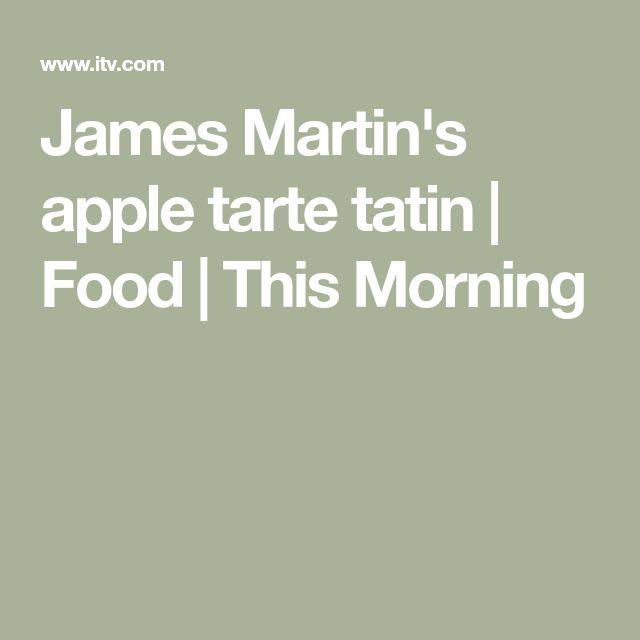 James Martin's apple tarte tatin | Tarte tatin, James ...