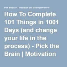 How To Complete 101 Things in 1001 Days (and change your life in the process) - Pick the Brain | Motivation and Self Improvement