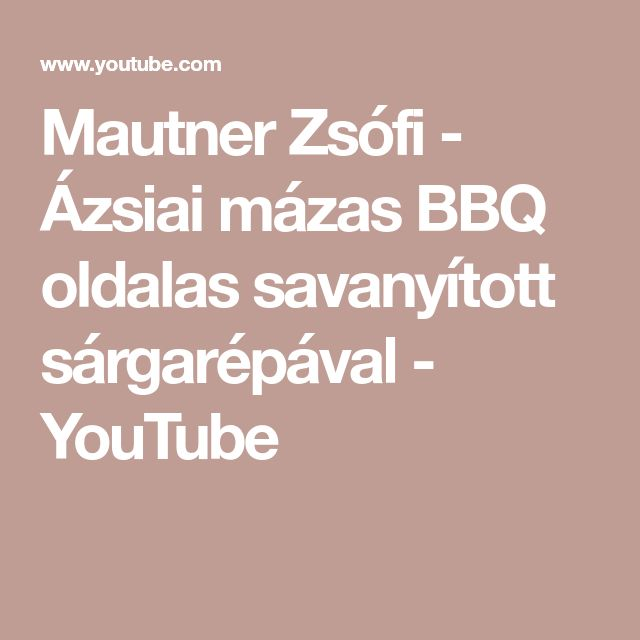 Mautner Zsófi - Ázsiai mázas BBQ oldalas savanyított sárgarépával - YouTube
