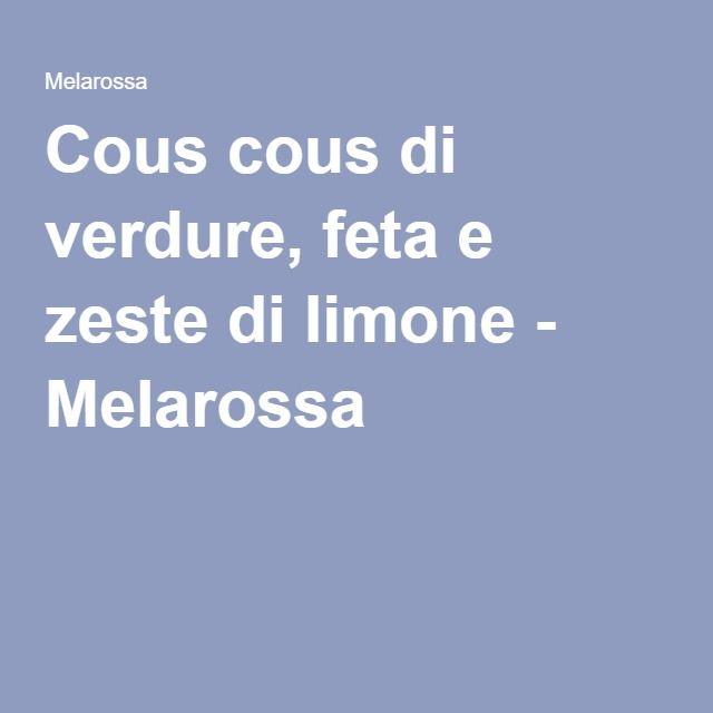 Cous cous di verdure, feta e zeste di limone - Melarossa