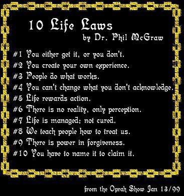 10 Life Laws By Dr. Phil Photo:  This Photo was uploaded by RoShute. Find other 10 Life Laws By Dr. Phil pictures and photos or upload your own with Phot...