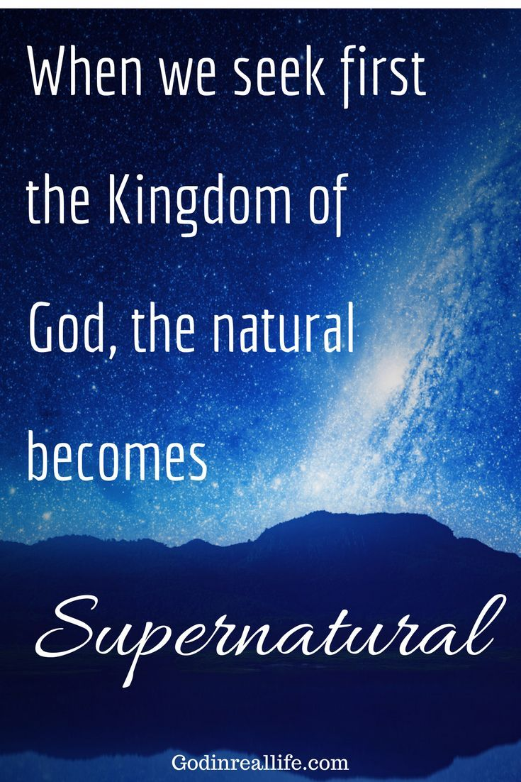 When we seek first the Kingdom of God, the natural becomes supernatural. Bill Johnson. Bethel Church. Redding. Faith. God. Quotes. https://godinreallife.com/2017/07/06/naturally-supernatural-how-seeking-first-the-kingdom-of-god-changes-everything/