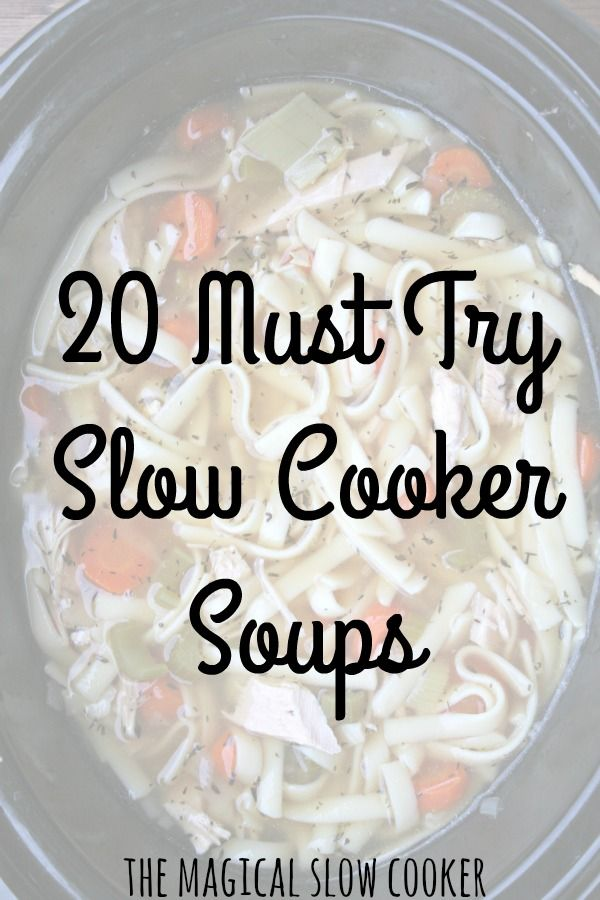 20 Must Try Slow Cooker Soups