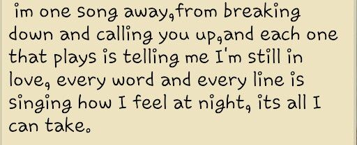 I can relate to this song a whole lot more than I want to be right now . . . . . . . Cassadee pope -one song away-