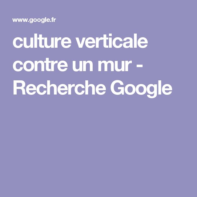 culture verticale contre un mur - Recherche Google