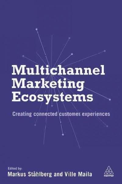 Multichannel Marketing Ecosystems: Creating Connected Customer Experiences
