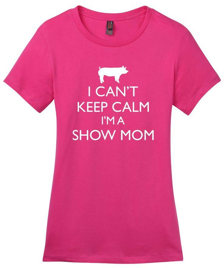I Can't Keep Calm I'm A Show Mom - Livestock Tee
