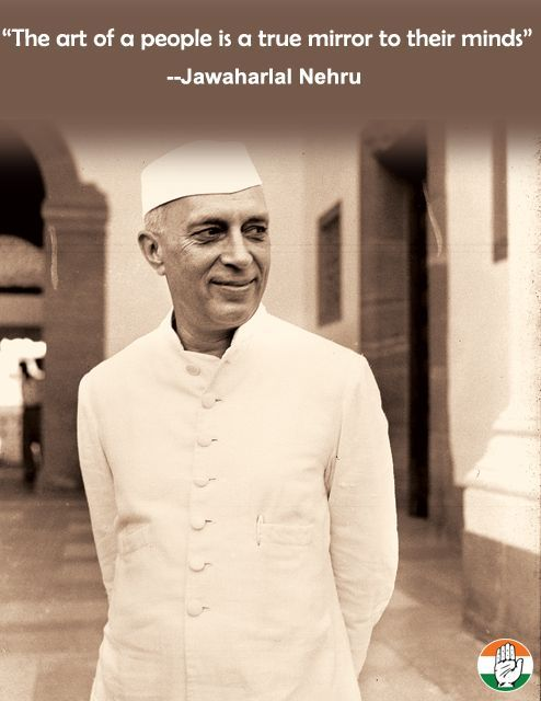 The art of a people is a true mirror to their minds. - Jawaharlal Nehru, first prime minister of an independent India