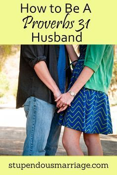 How to be a Proverbs 31 Husband ...Proverbs 31 is mainly about a Godly Wife...but there are 3 things that Husbands can glean from that chapter of the Bible too!