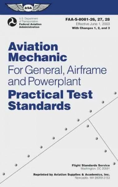 Aviation Mechanic for General, Airframe and Powerplant Practical Test Standards: FAA-S-8081-26, 27, 28