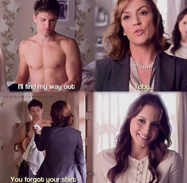 "Toby's like, ""Uhhh.... awkward... Mrs. Hastings is like, ""Get the hell out of my house!"" Spencer's like, ""I don't mind that he doesn't have a shirt on!"" Lol!"