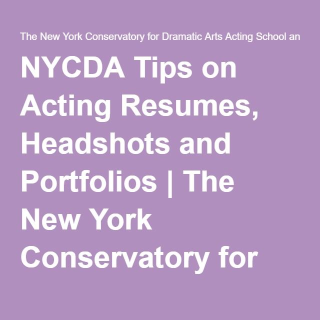 NYCDA Tips on Acting Resumes, Headshots and Portfolios The New - acting resumes