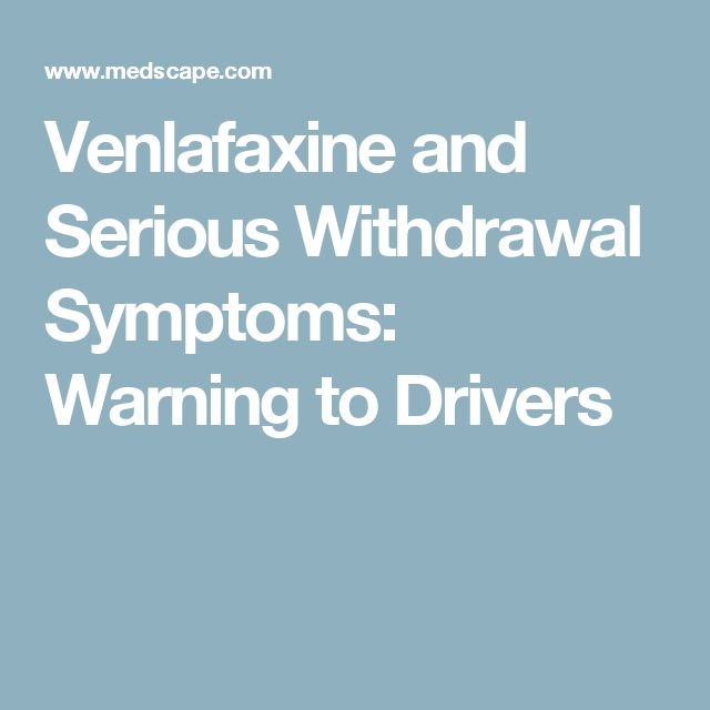 Venlafaxine and Serious Withdrawal Symptoms: Warning to Drivers