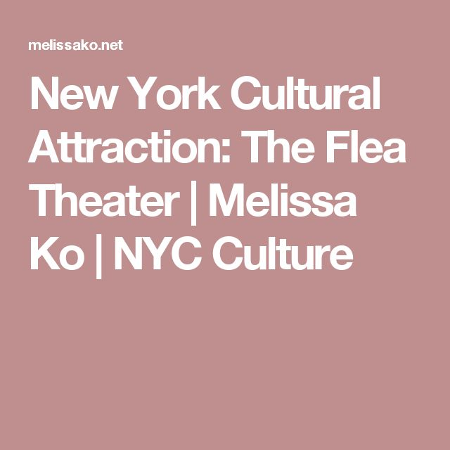 New York Cultural Attraction: The Flea Theater | Melissa Ko | NYC Culture