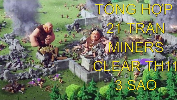 TỔNG HỢP 21 TRẬN ĐÁNH MINERS (ĐÀO MỎ, đào đất) 3 SAO TH11 - COI LÒI MẮT | BANG HOI | Clash of Clans