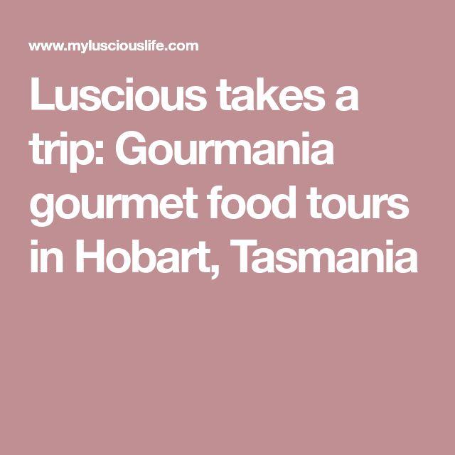 Luscious takes a trip: Gourmania gourmet food tours in Hobart, Tasmania