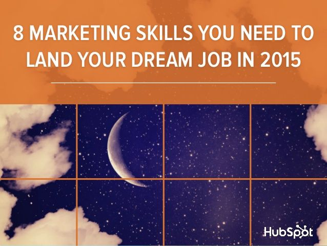 8 Marketing Skills You Need to Land Your Dream Job in 2015 by HubSpot via slideshare
