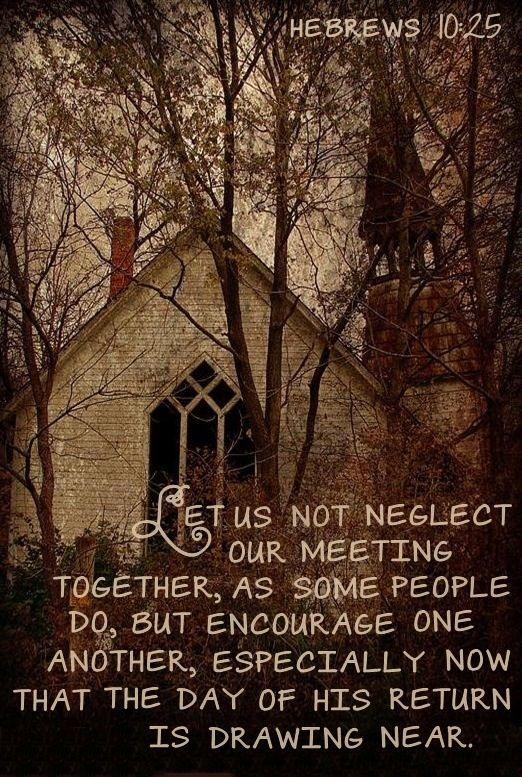 Hebrews 10:25 Forsake not the assembly of yourselves.