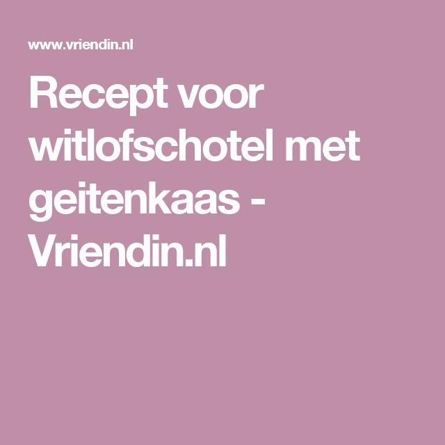Recept voor witlofschotel met geitenkaas - Vriendin.nl