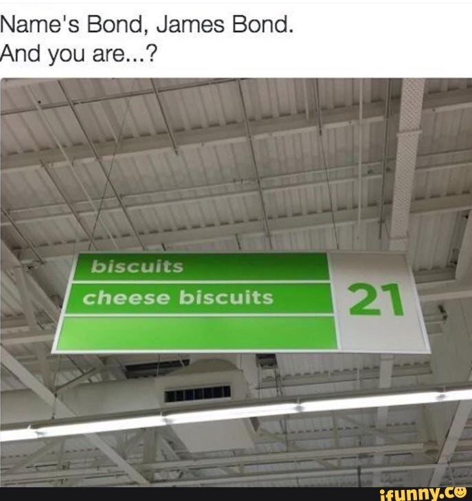 Name S Bond James Bond Nd You Are Cheese Biscuits Ifunny