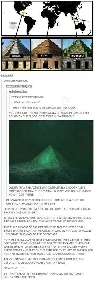 apparently, there really is a large crystal pyramid under the Bermuda triangle and no one bothers to investigate it...