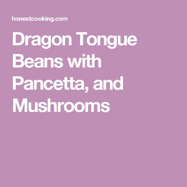 Dragon Tongue Beans with Pancetta, and Mushrooms