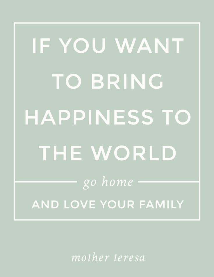 """Free printable quote: """"If you want to bring happiness to the world, go home and love your family."""" - Mother Theresa"""