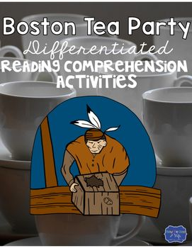 Boston Tea Party Differentiated ActivitiesBoston Tea Party Reading ComprehensionI have found that integrating whenever and wherever possible is a great way to make sure that I am addressing all of the Common Core Standards and giving my students enough practice to reach mastery in each skill.
