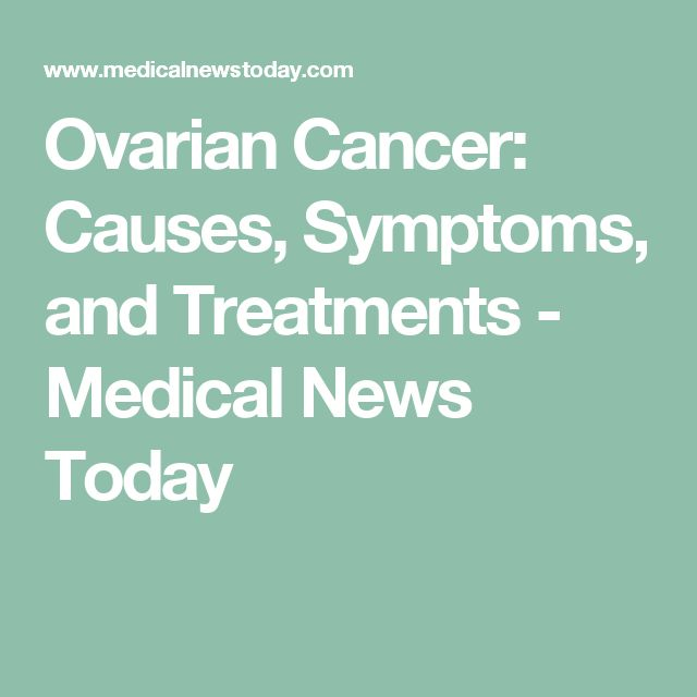 Ovarian Cancer: Causes, Symptoms, and Treatments - Medical News Today