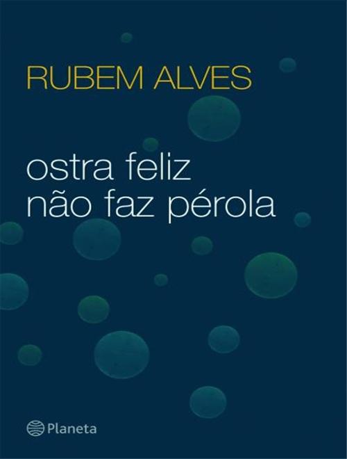 Ostra feliz não faz pérola - Rubem Alves
