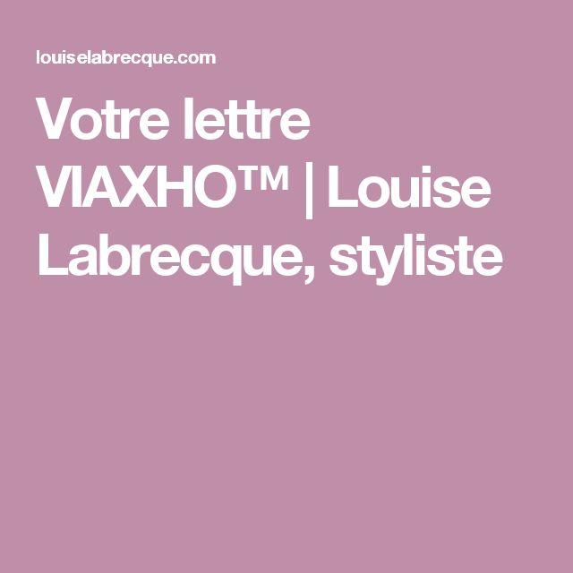 Votre lettre VIAXHO™ | Louise Labrecque, styliste