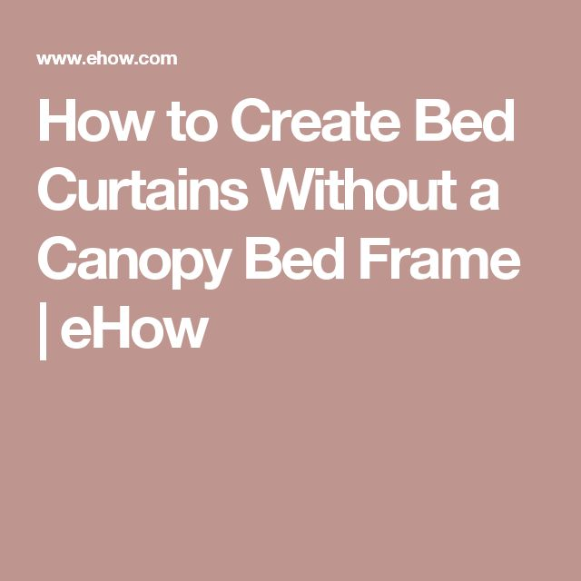 1000 ideas about canopy bed curtains on pinterest bed curtains dorm room canopy and diy canopy - Canopy bed without frame ...