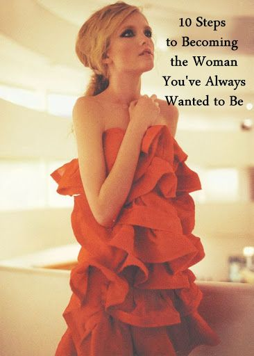 10 Steps to Becoming the Woman You've Always Wanted to Be