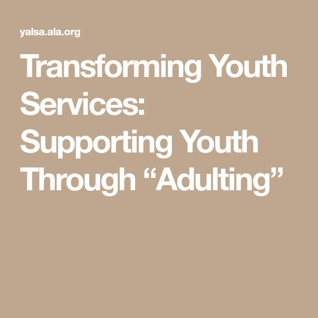 """Transforming Youth Services: Supporting Youth Through """"Adulting"""""""