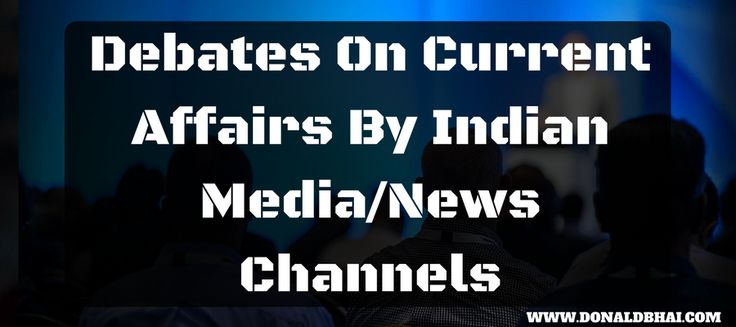 Debates on current affairs by Indian media/news channels – DonaldBhai