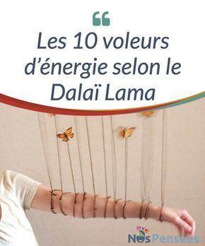 Les 10 voleurs d'énergie selon le Dalaï Lama Ils sont 10. 10 #voleurs d'énergie qui, selon le Dalaï Lama, nous #attrapent et nous vident. Nous ne nous en rendons pas compte, mais nous vivons tellement à l'affût du banal que nous #n'écoutons pas ce qui est réellement important. #Emotions