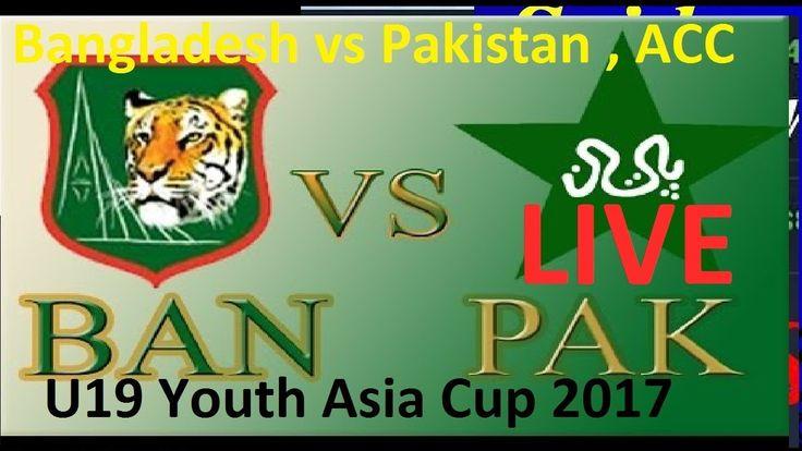 Bangladesh vs Pakistan , ACC U19 Youth Asia Cup 2017 Semifinal- live cri...