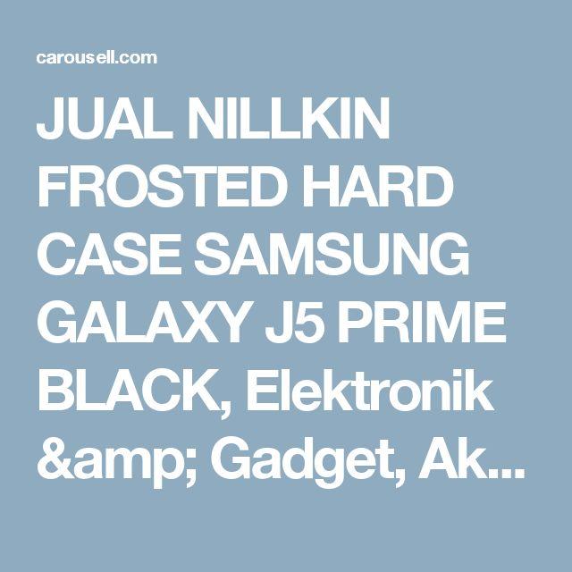 JUAL NILLKIN FROSTED HARD CASE SAMSUNG GALAXY J5 PRIME BLACK, Elektronik & Gadget, Aksesoris Tablet & Handphone di Carousell