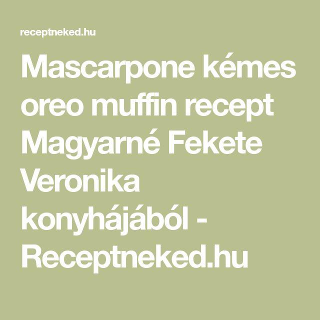 Mascarpone kémes oreo muffin recept Magyarné Fekete Veronika konyhájából - Receptneked.hu