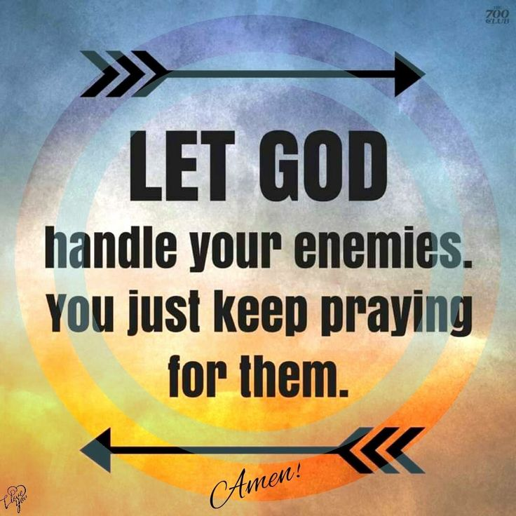 Always. I pray for so many people who do not like me. That are so petty and bitter. Because they need the power of prayer the most. Let go and let God!