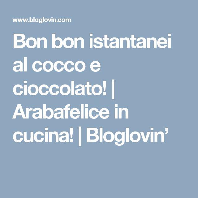 Bon bon istantanei al cocco e cioccolato! | Arabafelice in cucina! | Bloglovin'