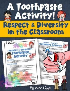 Classroom Management Toothpaste Activity about Teaching Respect, Acceptance, and Diversity. One of the hardest things for students to do is to refrain from saying hurtful words to other classmates. This excellent classroom management lesson is a visual reminder of what it is like if hurtful words are spoken.Included is a detailed 2-page lesson plan for the teacher including: goals, materials needed, steps to follow, and three pictures for examples.