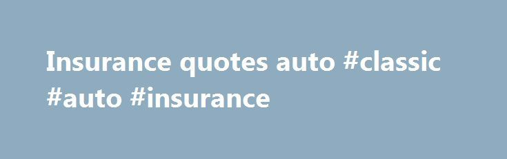 Insurance quotes auto #classic #auto #insurance http://auto.nef2.com/insurance-quotes-auto-classic-auto-insurance/  #insurance quotes auto # Start Your Auto Insurance Quote How To Get A Free Car Insurance Quote In 15 Minutes Or Less Maybe you've heard something about saving 15% or more on your car insurance. Maybe you're charmed with an eloquent little Gecko . No matter how you found us, you're in the right place Continue Reading